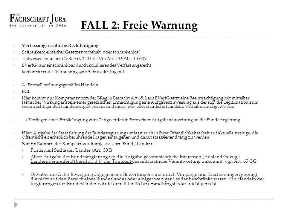 FALL 2: Freie Warnung  Verfassungsrechtliche Rechtfertigung  Schranken: einfacher Gesetzesvorbehalt oder schrankenlos?  Teilweise: einfacher GVB: A