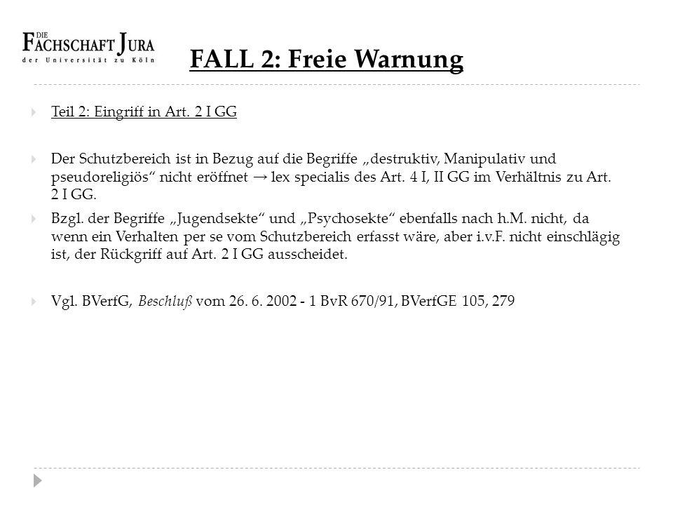 """FALL 2: Freie Warnung  Teil 2: Eingriff in Art. 2 I GG  Der Schutzbereich ist in Bezug auf die Begriffe """"destruktiv, Manipulativ und pseudoreligiös"""""""
