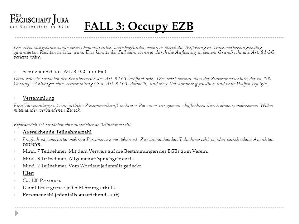 FALL 3: Occupy EZB Die Verfassungsbeschwerde eines Demonstranten wäre begründet, wenn er durch die Auflösung in seinen verfassungsmäßig garantierten R
