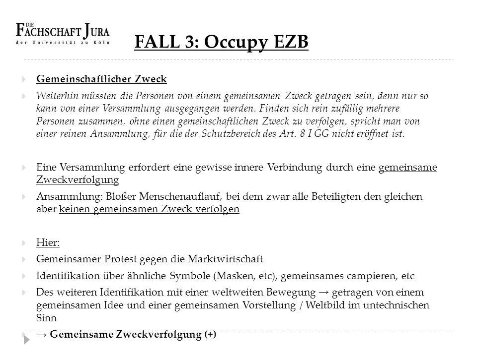 FALL 3: Occupy EZB  Gemeinschaftlicher Zweck  Weiterhin müssten die Personen von einem gemeinsamen Zweck getragen sein, denn nur so kann von einer V