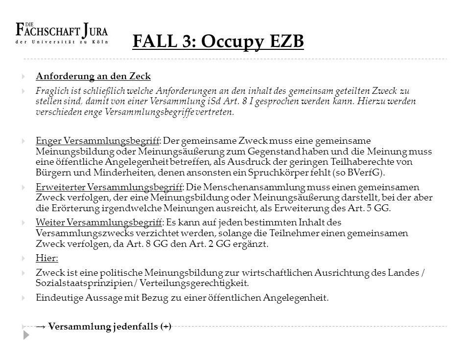 FALL 3: Occupy EZB  Anforderung an den Zeck  Fraglich ist schließlich welche Anforderungen an den inhalt des gemeinsam geteilten Zweck zu stellen si