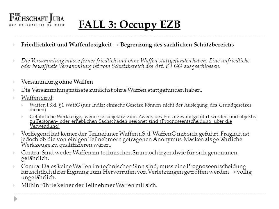 FALL 3: Occupy EZB  Friedlichkeit und Waffenlosigkeit → Begrenzung des sachlichen Schutzbereichs  Die Versammlung müsse ferner friedlich und ohne Wa