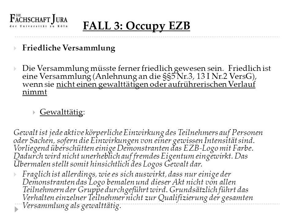 FALL 3: Occupy EZB  Friedliche Versammlung  Die Versammlung müsste ferner friedlich gewesen sein. Friedlich ist eine Versammlung (Anlehnung an die §