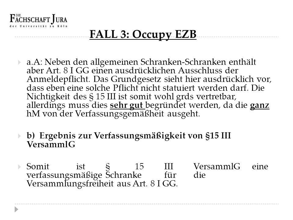 FALL 3: Occupy EZB  a.A: Neben den allgemeinen Schranken-Schranken enthält aber Art. 8 I GG einen ausdrücklichen Ausschluss der Anmeldepflicht. Das G