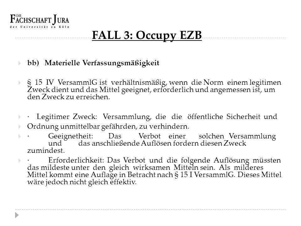FALL 3: Occupy EZB  bb) Materielle Verfassungsmäßigkeit  § 15 IV VersammlG ist verhältnismäßig, wenn die Norm einem legitimen Zweck dient und das Mi