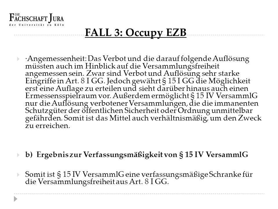 FALL 3: Occupy EZB  ·Angemessenheit: Das Verbot und die darauf folgende Auflösung müssten auch im Hinblick auf die Versammlungsfreiheit angemessen se