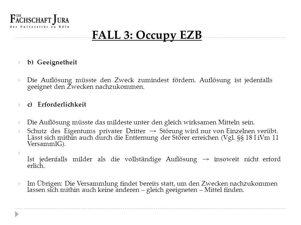 FALL 3: Occupy EZB  b) Geeignetheit  Die Auflösung müsste den Zweck zumindest fördern. Auflösung ist jedenfalls geeignet den Zwecken nachzukommen. 