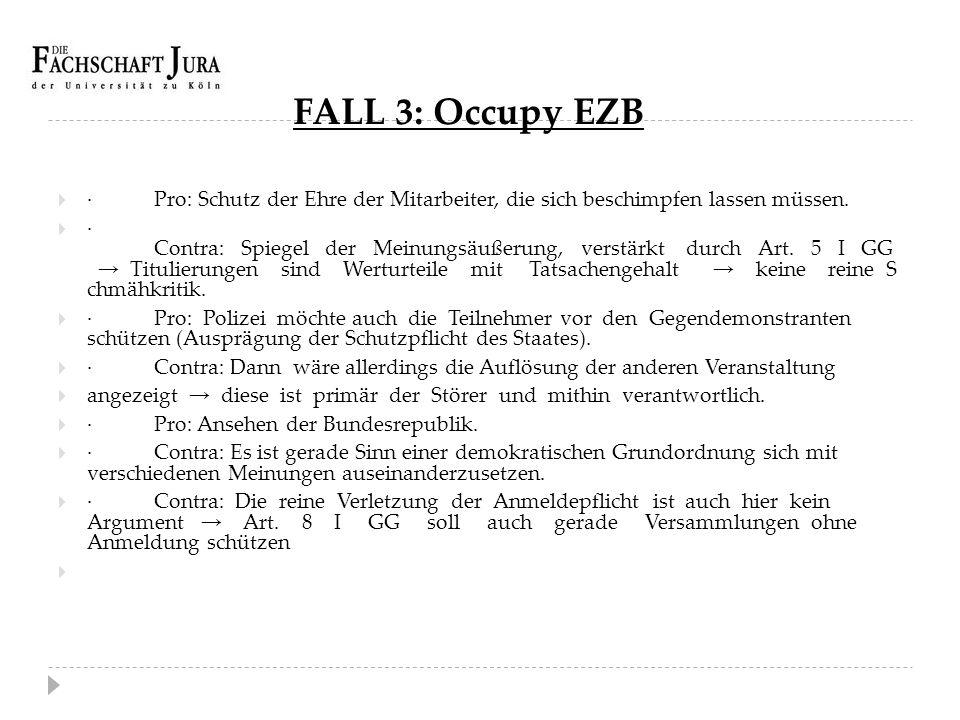 FALL 3: Occupy EZB  ·Pro: Schutz der Ehre der Mitarbeiter, die sich beschimpfen lassen müssen.  · Contra: Spiegel der Meinungsäußerung, verstärkt du