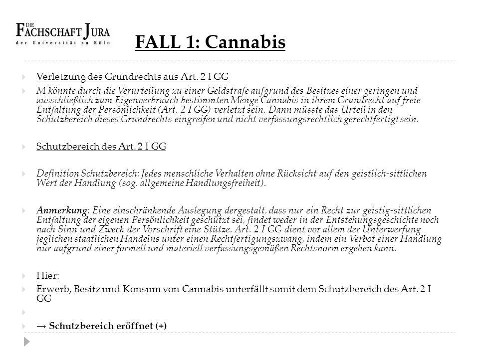 FALL 1: Cannabis  Verletzung des Grundrechts aus Art. 2 I GG  M könnte durch die Verurteilung zu einer Geldstrafe aufgrund des Besitzes einer gering