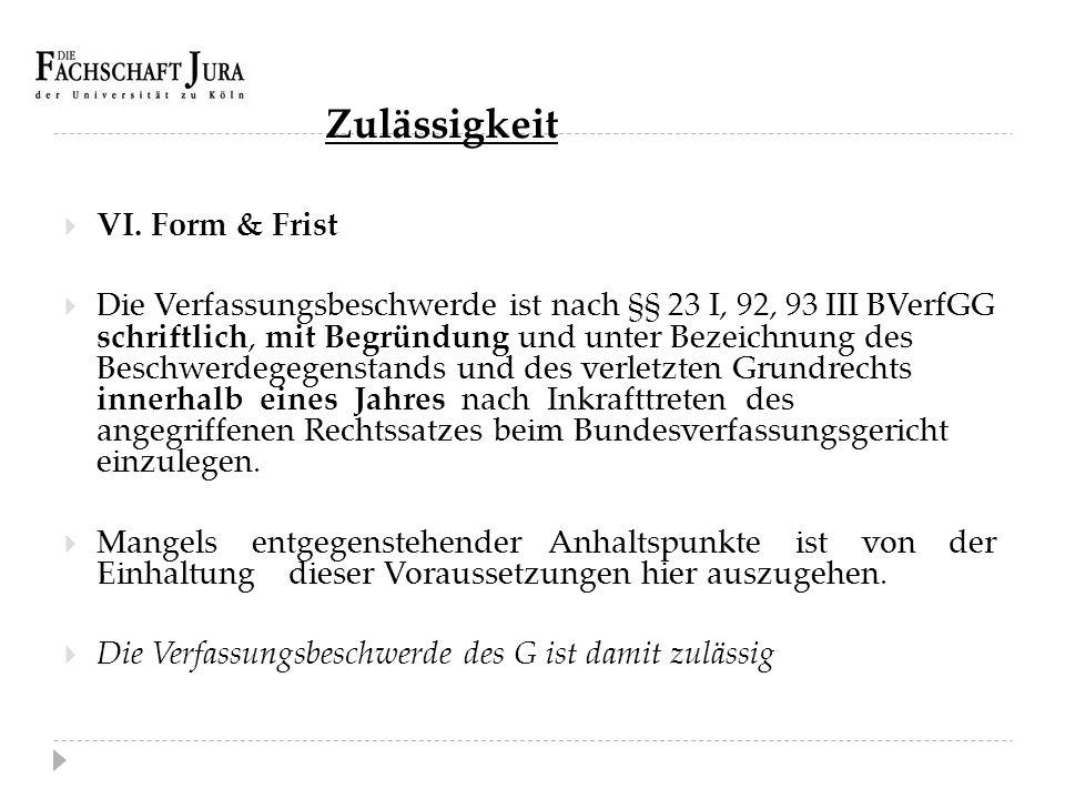 Zulässigkeit  VI. Form & Frist  Die Verfassungsbeschwerde ist nach §§ 23 I, 92, 93 III BVerfGG schriftlich, mit Begründung und unter Bezeichnung des