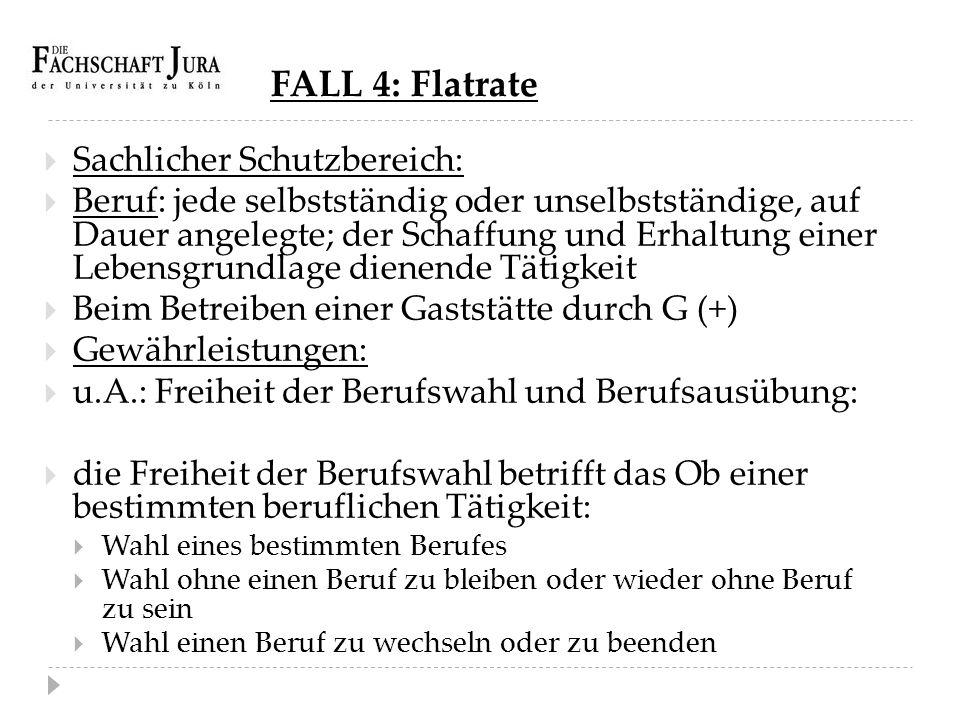 FALL 4: Flatrate  Sachlicher Schutzbereich:  Beruf: jede selbstständig oder unselbstständige, auf Dauer angelegte; der Schaffung und Erhaltung einer