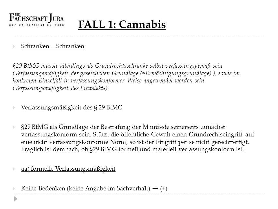 FALL 1: Cannabis  Schranken – Schranken §29 BtMG müsste allerdings als Grundrechtsschranke selbst verfassungsgemäß sein (Verfassungsmäßigkeit der ges