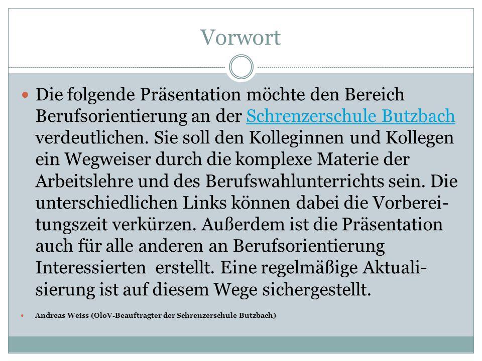 Vorwort Die folgende Präsentation möchte den Bereich Berufsorientierung an der Schrenzerschule Butzbach verdeutlichen. Sie soll den Kolleginnen und Ko
