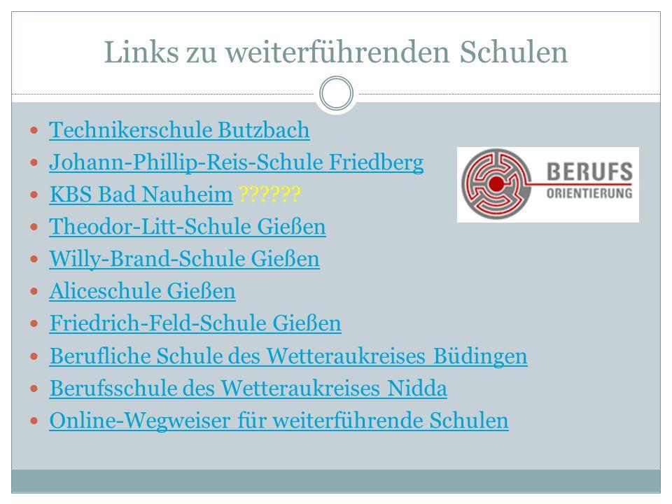 Links zu weiterführenden Schulen Technikerschule Butzbach Johann-Phillip-Reis-Schule Friedberg KBS Bad Nauheim ?????? KBS Bad Nauheim Theodor-Litt-Sch