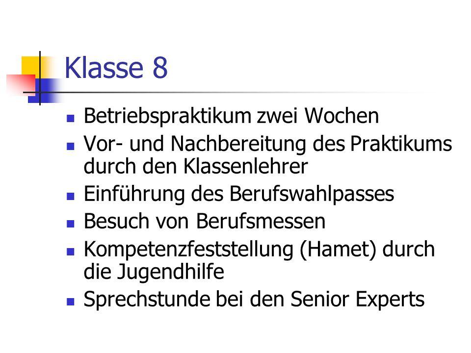 Klasse 8 Betriebspraktikum zwei Wochen Vor- und Nachbereitung des Praktikums durch den Klassenlehrer Einführung des Berufswahlpasses Besuch von Berufs