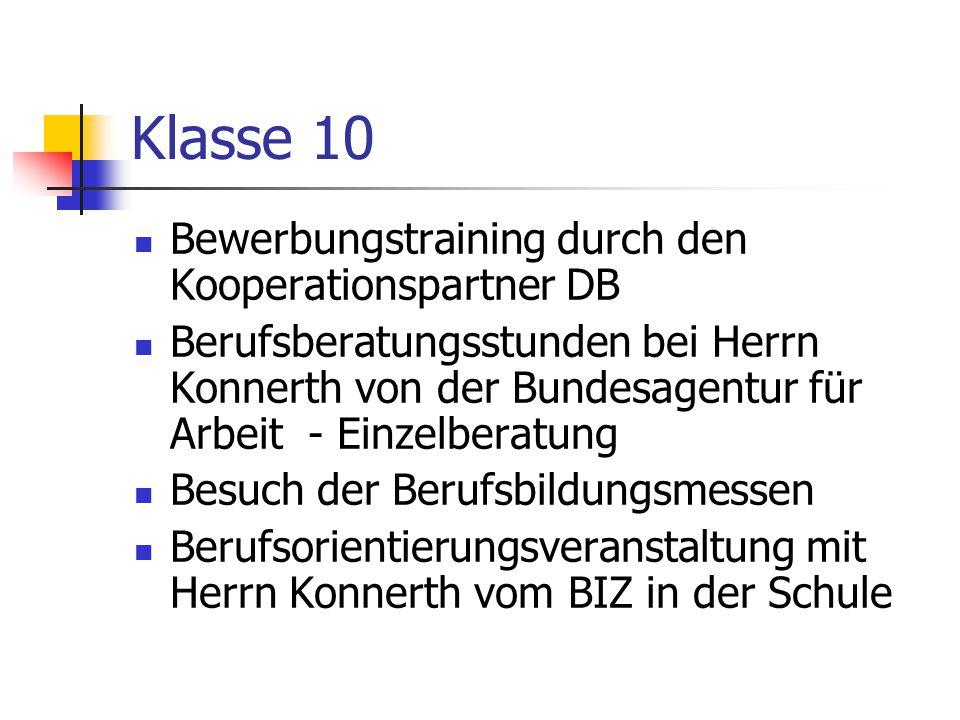 Klasse 10 Bewerbungstraining durch den Kooperationspartner DB Berufsberatungsstunden bei Herrn Konnerth von der Bundesagentur für Arbeit - Einzelberat
