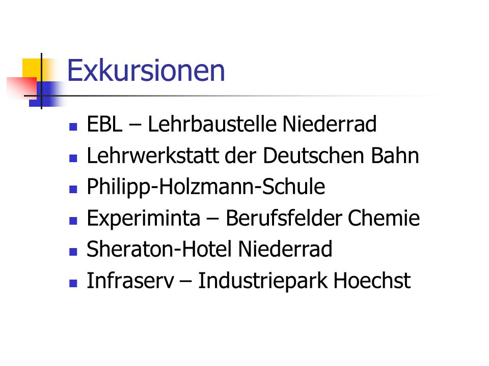 Exkursionen EBL – Lehrbaustelle Niederrad Lehrwerkstatt der Deutschen Bahn Philipp-Holzmann-Schule Experiminta – Berufsfelder Chemie Sheraton-Hotel Ni