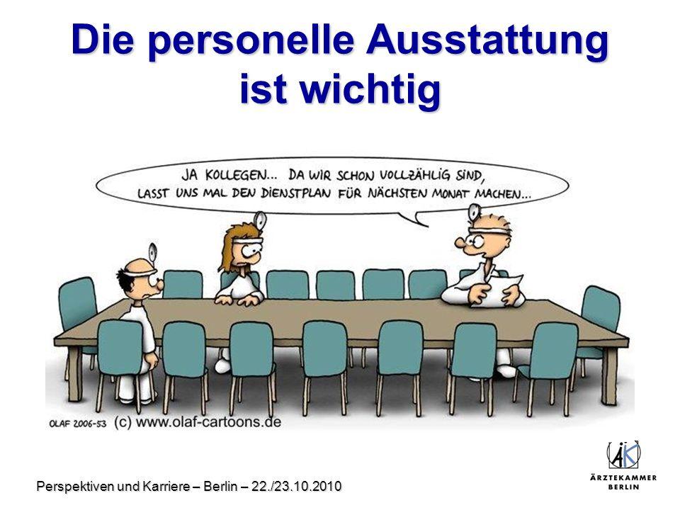 Perspektiven und Karriere – Berlin – 22./23.10.2010 Die personelle Ausstattung ist wichtig
