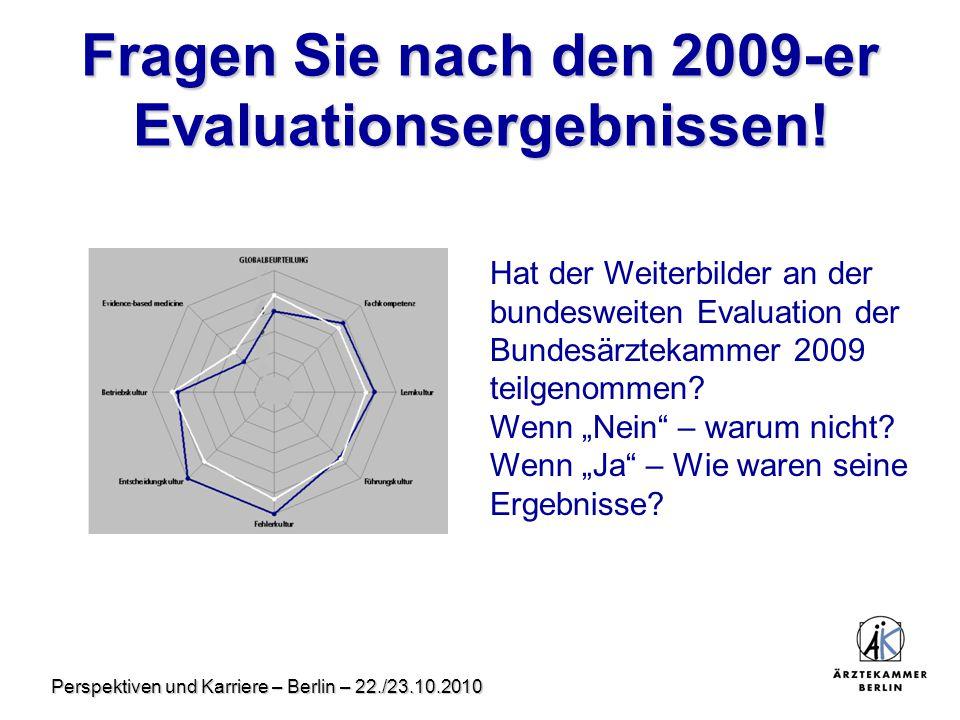 Perspektiven und Karriere – Berlin – 22./23.10.2010 Fragen Sie nach den 2009-er Evaluationsergebnissen! Hat der Weiterbilder an der bundesweiten Evalu