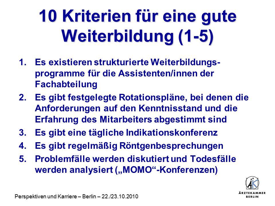 Perspektiven und Karriere – Berlin – 22./23.10.2010 10 Kriterien für eine gute Weiterbildung (1-5) 1.Es existieren strukturierte Weiterbildungs- progr