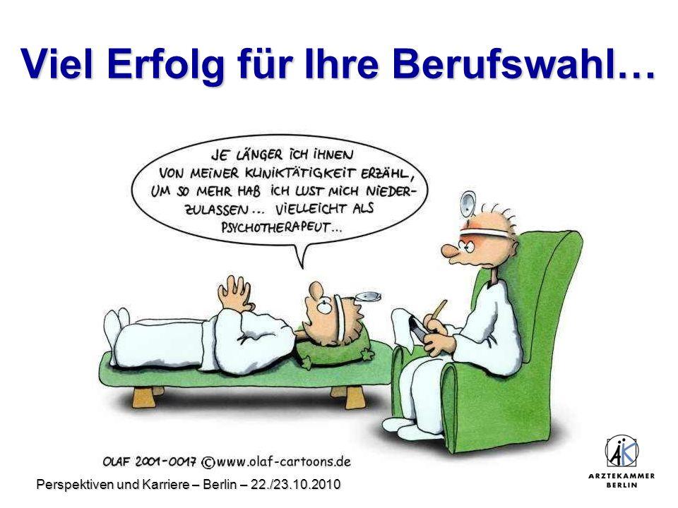 Perspektiven und Karriere – Berlin – 22./23.10.2010 Viel Erfolg für Ihre Berufswahl…