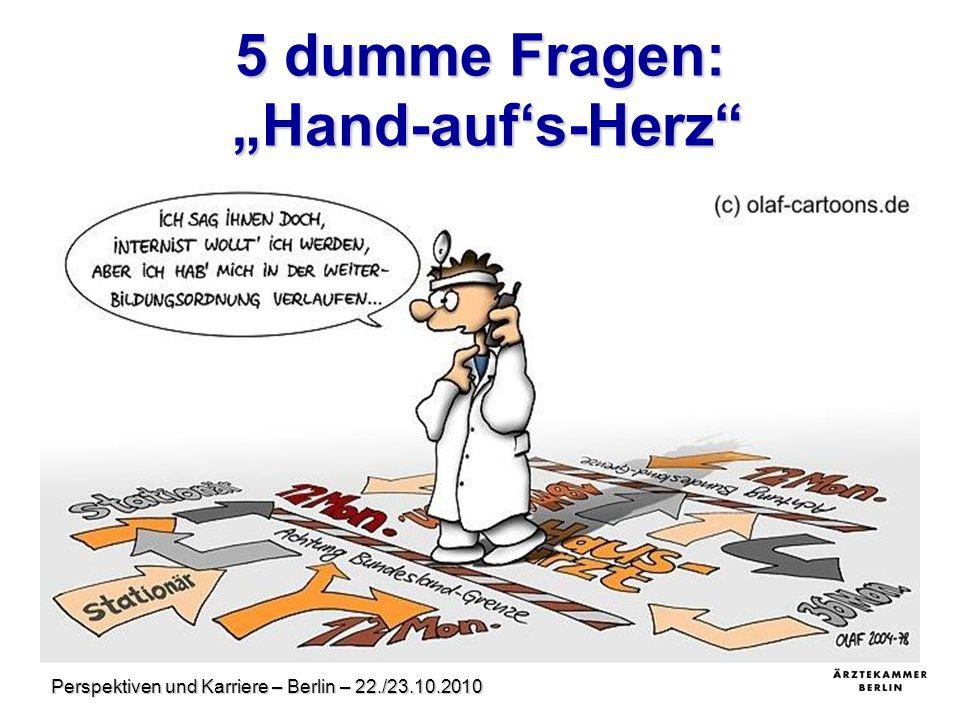 """Perspektiven und Karriere – Berlin – 22./23.10.2010 5 dumme Fragen: """"Hand-auf's-Herz"""" 1.Kennen Sie Ihre persönlichen Stärken und Schwächen (z.B. beim"""