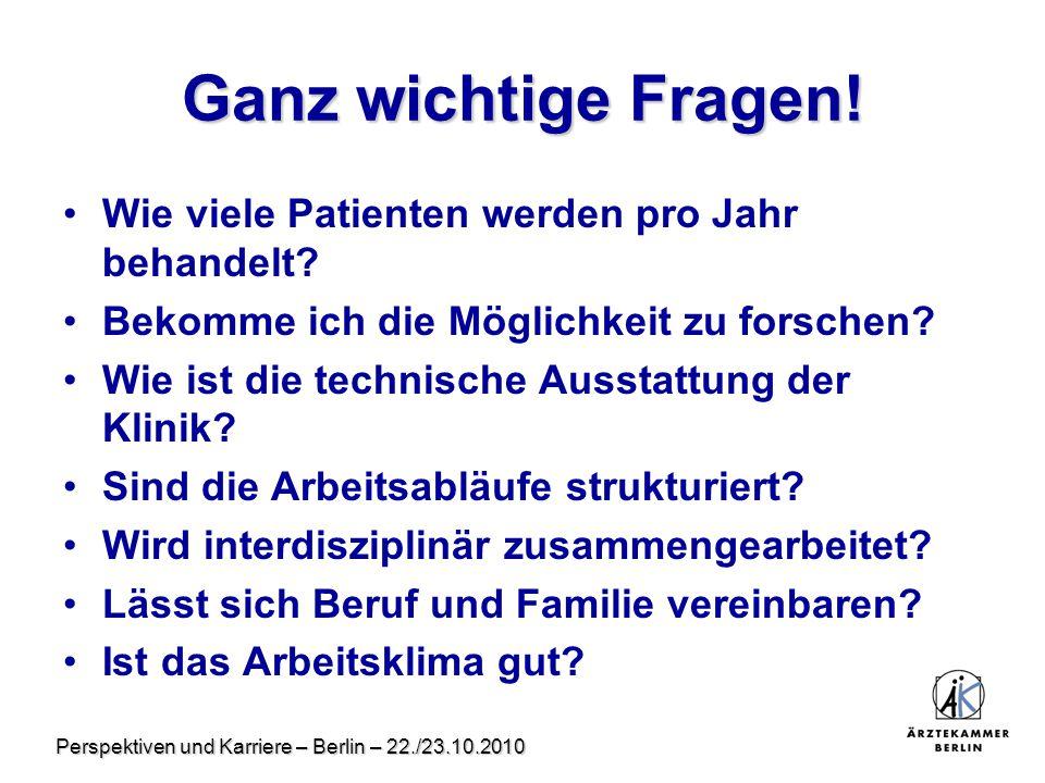 Perspektiven und Karriere – Berlin – 22./23.10.2010 Ganz wichtige Fragen! Wie viele Patienten werden pro Jahr behandelt? Bekomme ich die Möglichkeit z