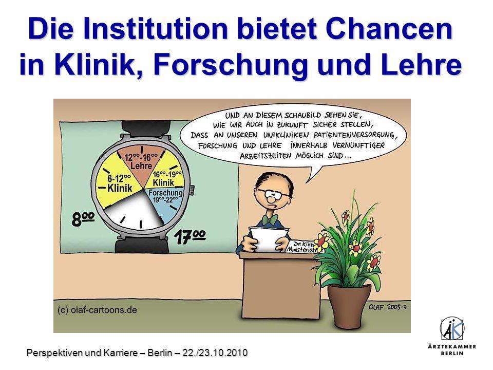 Perspektiven und Karriere – Berlin – 22./23.10.2010 Die Institution bietet Chancen in Klinik, Forschung und Lehre