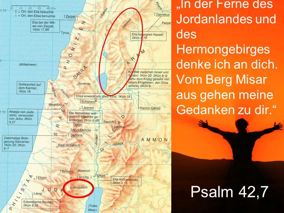 """Psalm 42,7 """"In der Ferne des Jordanlandes und des Hermongebirges denke ich an dich."""