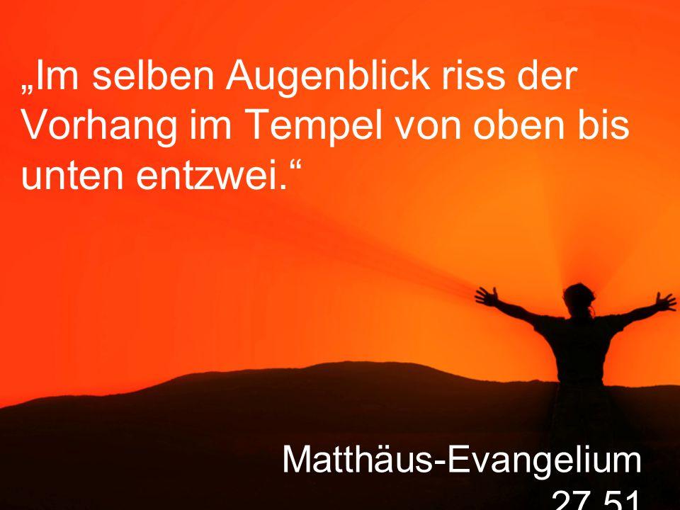 """Matthäus-Evangelium 27,51 """"Im selben Augenblick riss der Vorhang im Tempel von oben bis unten entzwei."""