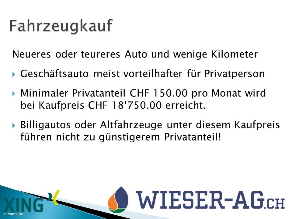 2. März 2015 Neueres oder teureres Auto und wenige Kilometer  Geschäftsauto meist vorteilhafter für Privatperson  Minimaler Privatanteil CHF 150.00