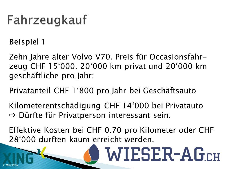 2. März 2015 Beispiel 1 Zehn Jahre alter Volvo V70. Preis für Occasionsfahr- zeug CHF 15'000. 20'000 km privat und 20'000 km geschäftliche pro Jahr: P