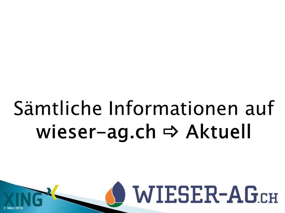 2. März 2015 Sämtliche Informationen auf wieser-ag.ch  Aktuell