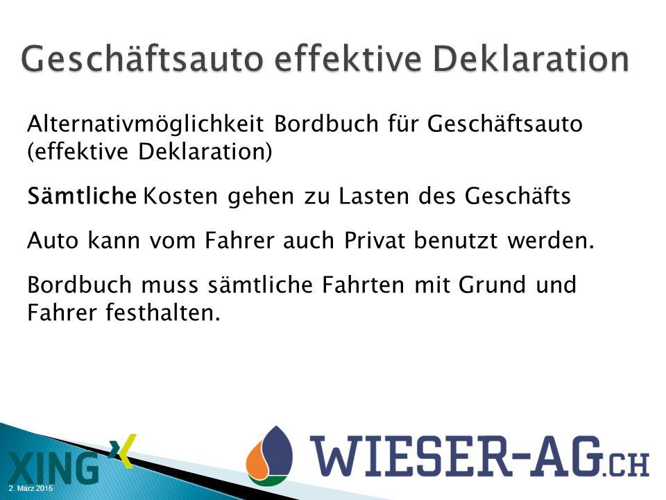 2. März 2015 Alternativmöglichkeit Bordbuch für Geschäftsauto (effektive Deklaration) Sämtliche Kosten gehen zu Lasten des Geschäfts Auto kann vom Fah