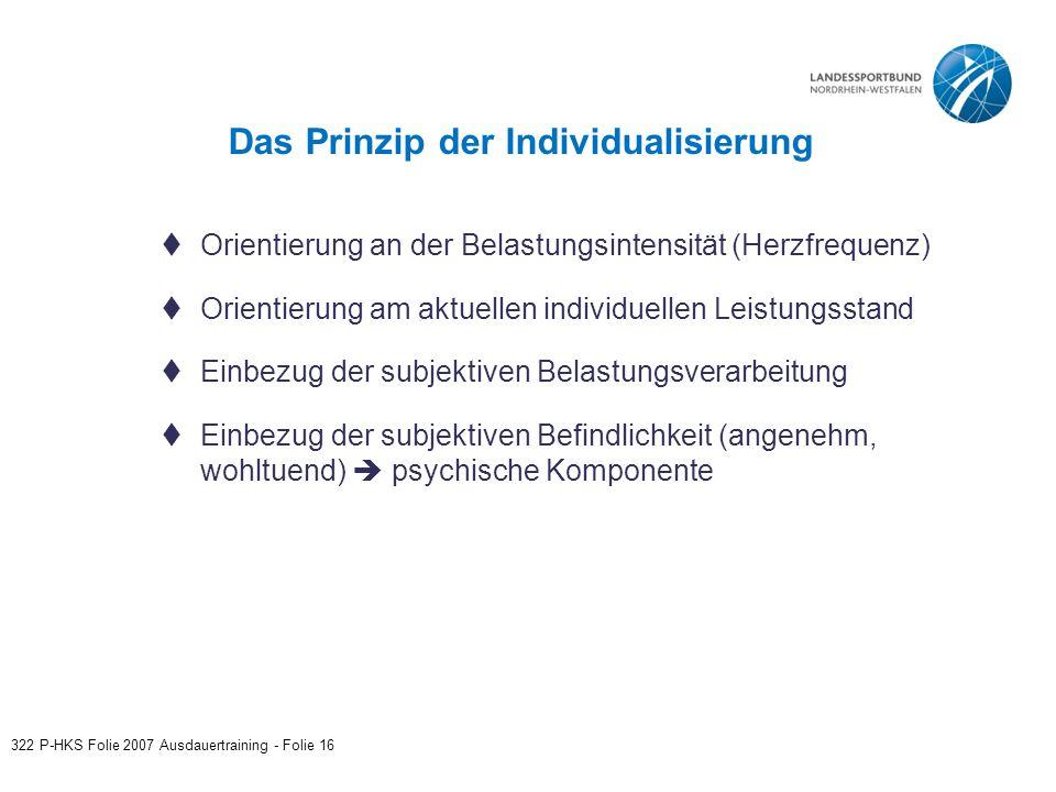 Das Prinzip der Individualisierung 322 P-HKS Folie 2007 Ausdauertraining - Folie 16  Orientierung an der Belastungsintensität (Herzfrequenz)  Orient