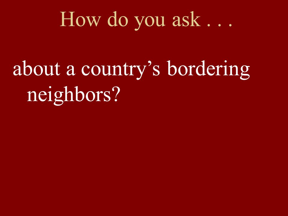 How do you ask... about a country's bordering neighbors