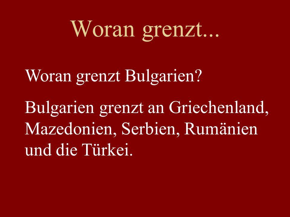 Woran grenzt... Woran grenzt Bulgarien.