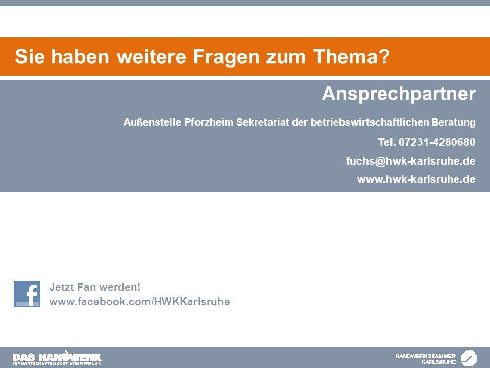 Jetzt Fan werden! www.facebook.com/HWKKarlsruhe Sie haben weitere Fragen zum Thema? www.hwk-karlsruhe.de Ansprechpartner Außenstelle Pforzheim Sekreta