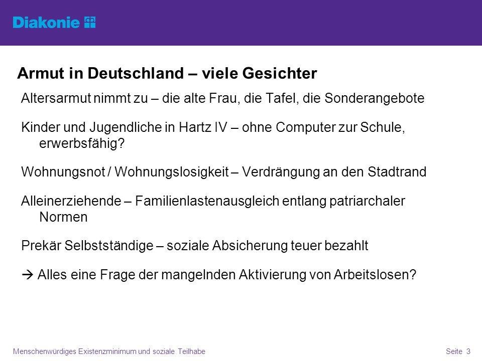 Armut in Deutschland – viele Gesichter Menschenwürdiges Existenzminimum und soziale TeilhabeSeite 3 Altersarmut nimmt zu – die alte Frau, die Tafel, die Sonderangebote Kinder und Jugendliche in Hartz IV – ohne Computer zur Schule, erwerbsfähig.