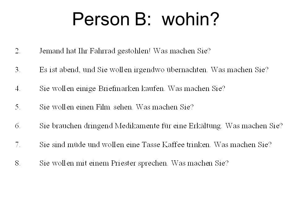 Person B: wohin?