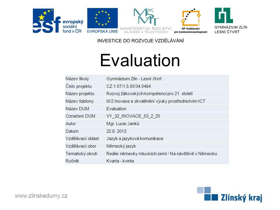 Evaluation www.zlinskedumy.cz Název školyGymnázium Zlín - Lesní čtvrť Číslo projektuCZ.1.07/1.5.00/34.0484 Název projektuRozvoj žákovských kompetencí pro 21.