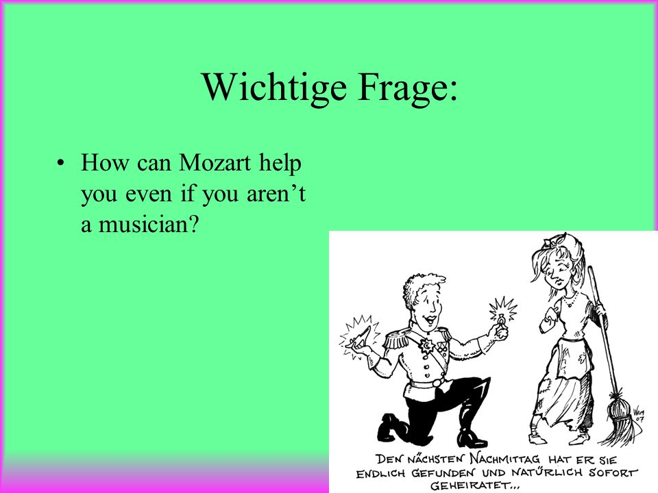 Wichtige Frage: How can Mozart help you even if you aren't a musician