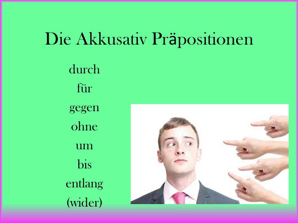 Die Akkusativ Pr ӓ positionen durch für gegen ohne um bis entlang (wider)