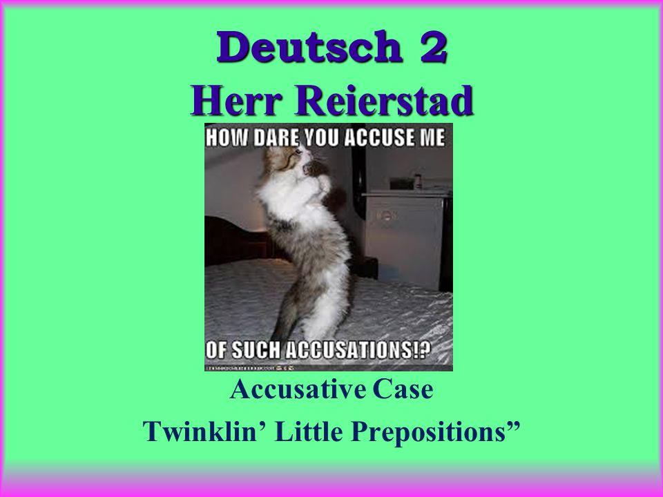 Deutsch 2 Herr Reierstad Accusative Case Twinklin' Little Prepositions