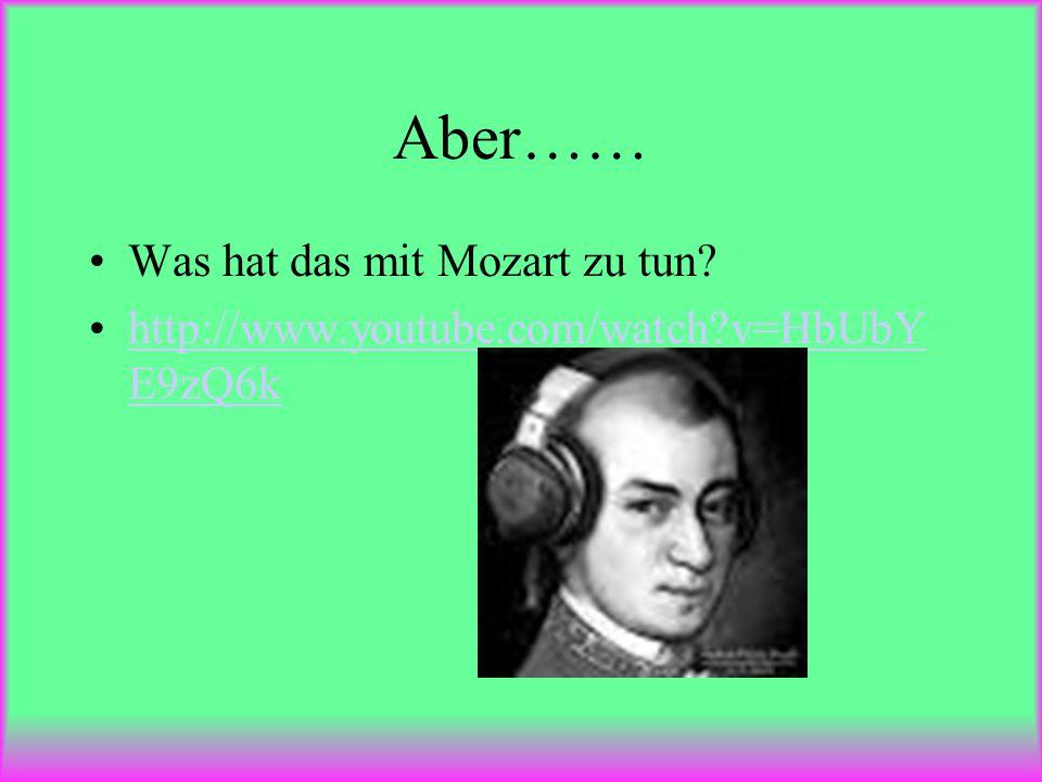 Aber…… Was hat das mit Mozart zu tun.