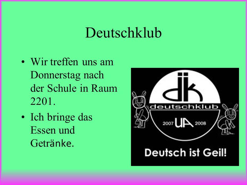 Deutschklub Wir treffen uns am Donnerstag nach der Schule in Raum 2201. Ich bringe das Essen und Getr ӓnke.