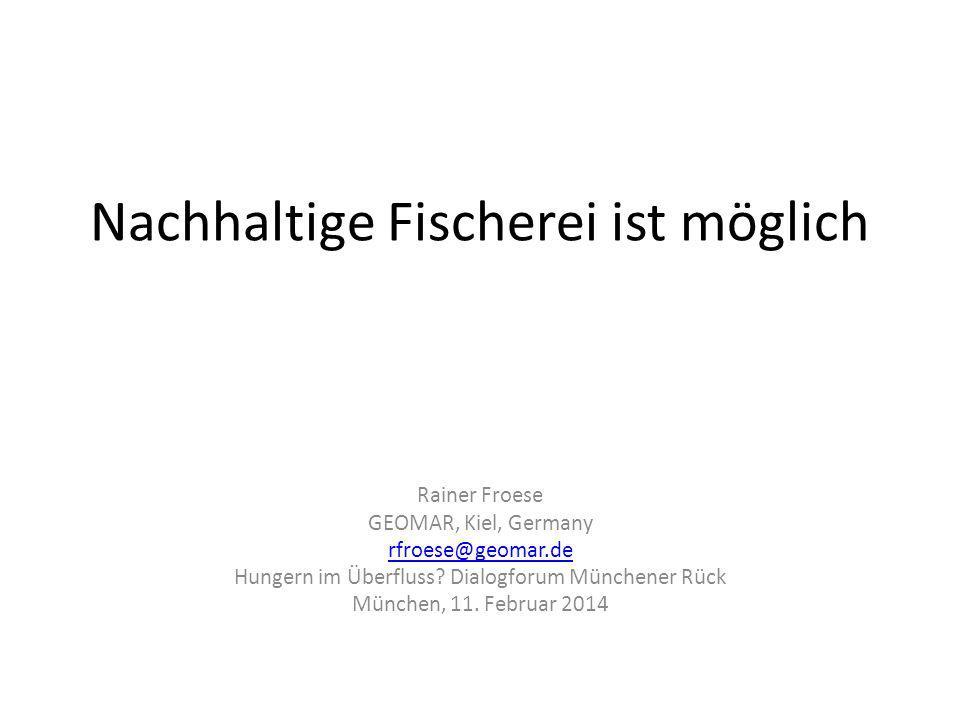 Nachhaltige Fischerei ist möglich Rainer Froese GEOMAR, Kiel, Germany rfroese@geomar.de Hungern im Überfluss.