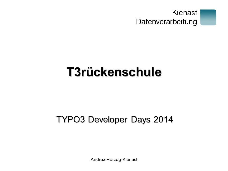 Andrea Herzog-Kienast T3rückenschule TYPO3 Developer Days 2014