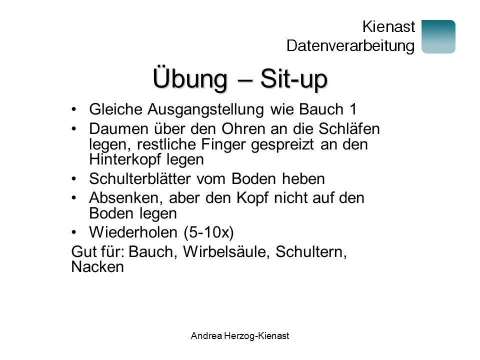 Andrea Herzog-Kienast Übung – Sit-up Gleiche Ausgangstellung wie Bauch 1 Daumen über den Ohren an die Schläfen legen, restliche Finger gespreizt an de
