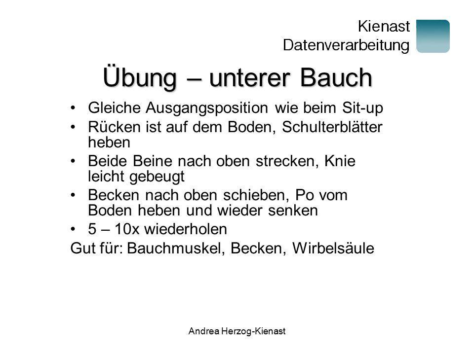 Andrea Herzog-Kienast Übung – unterer Bauch Gleiche Ausgangsposition wie beim Sit-up Rücken ist auf dem Boden, Schulterblätter heben Beide Beine nach